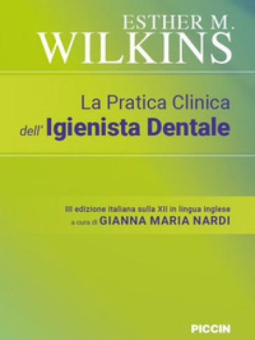 La pratica clinica dell'igienista dentale - Esther M. Wilkins | Rochesterscifianimecon.com