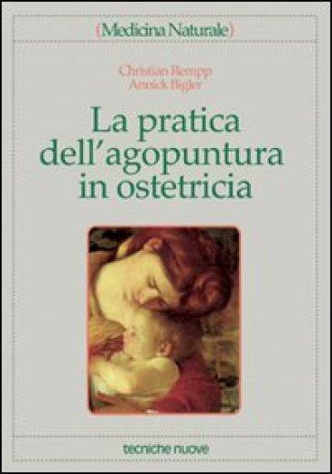 La pratica dell'agopuntura in ostetricia - Christian Rempp |
