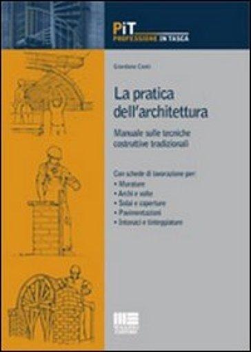 La pratica dell'architettura. Manuale sulle tecniche costruttive tradizionali - Giordano Conti   Thecosgala.com