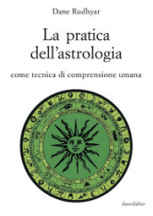 La pratica dell'astrologia. Come tecnica di comprensione umana