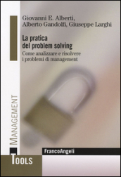 La pratica del problem solving. Come analizzare e risolvere i problemi di management