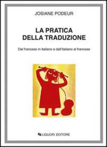 La pratica della traduzione. Dal francese in italiano e dall'italiano in francese - Josiane Podeur | Rochesterscifianimecon.com