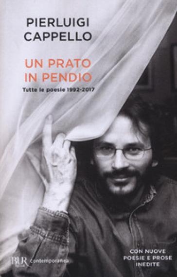 Un prato in pendio. Tutte le poesie 1992-2017 - Pierluigi Cappello |
