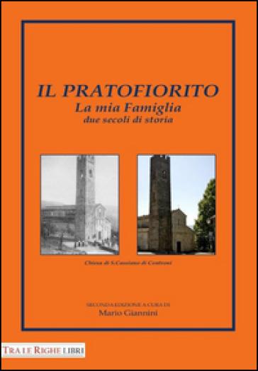 Il pratofiorito. La mia famiglia due secoli di storia - M. Giannini |