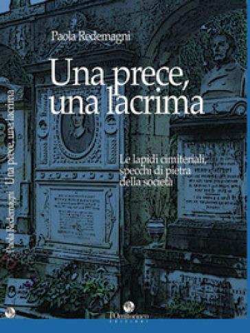 Una prece, una lacrima. Le lapidi cimiteriali, specchi - Paola Redemagni pdf epub
