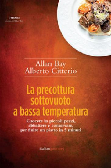 La precottura sottovuoto a bassa temperatura. Cuocere in piccoli pezzi, abbattere e conservare per finire un piatto in 5 minuti - Allan Bay | Jonathanterrington.com
