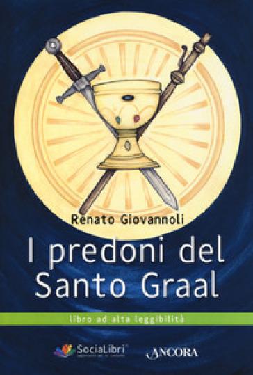 I predoni del Santo Graal. Ediz. ad alta leggibilità - Renato Giovannoli  
