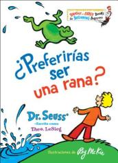 ?preferirias Ser Una Rana? (Would You Rather Be a Bullfrog? Spanish Edition)