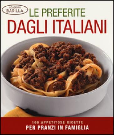 Le preferite dagli italiani. 100 appetitose ricette per pranzi in famiglia - Academia Barilla | Rochesterscifianimecon.com