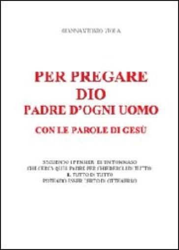 Per pregare Dio, padre d'ogni uomo, con le parole di Gesù - Giannantonio Viola |