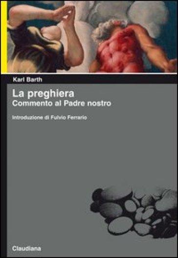 La preghiera. Commento al Padre nostro - Karl Barth | Ericsfund.org