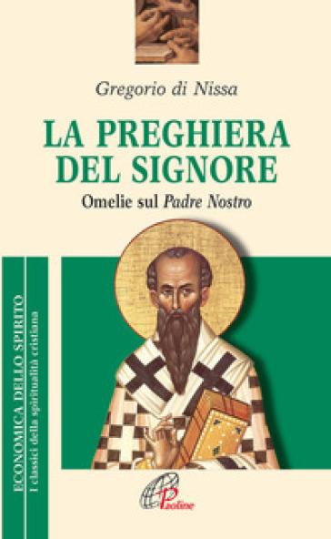 La preghiera del Signore. «Omelie» sul Padre Nostro - Gregorio di Nissa (santo) pdf epub