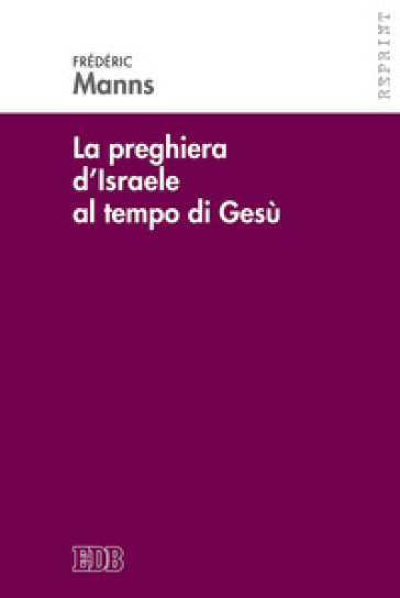 La preghiera d'Israele al tempo di Gesù - Frédéric Manns   Kritjur.org
