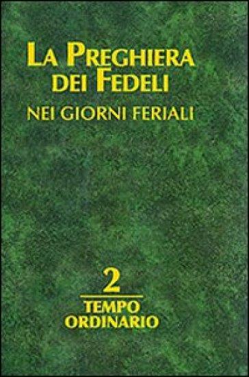 La preghiera dei fedeli nei giorni feriali. 2: Tempo ordinario - L. Fallica  