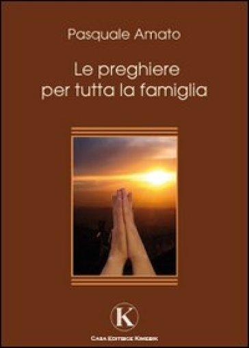 Le preghiere per tutta la famiglia - Pasquale Amato | Kritjur.org