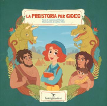 La preistoria pel gioco. Ediz. a colori - Valentina Orlando |