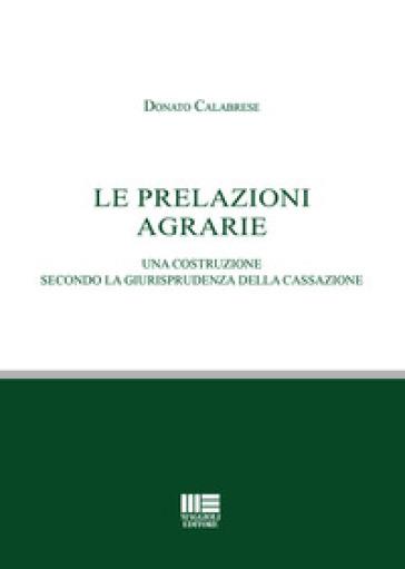 Le prelazioni agrarie. Una costruzione secondo la giurisprudenza della Cassazione - Donato Calabrese | Jonathanterrington.com
