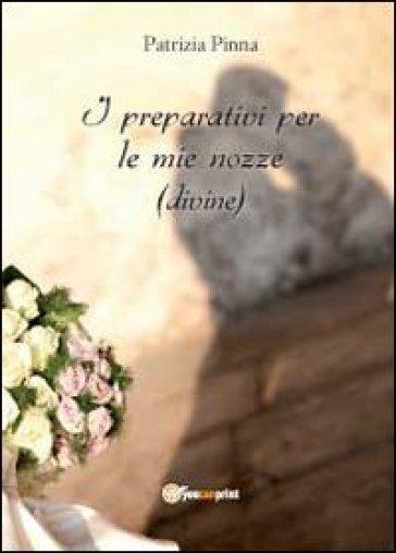I preparativi per le mie nozze (divine) - Patrizia Pinna |