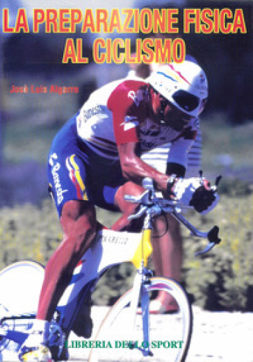 La preparazione fisica al ciclismo - José Luis Algarra | Rochesterscifianimecon.com