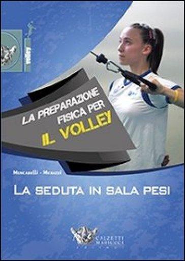 La preparazione fisica per il volley. La seduta in sala pesi. Con DVD - Marco Mencarelli |