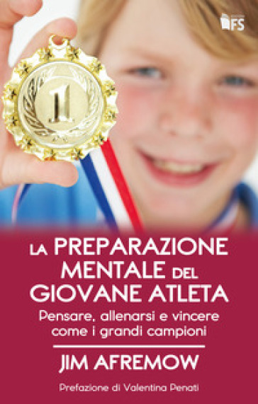 La preparazione mentale del giovane atleta. Pensare, allenarsi e vincere come i grandi campioni - Jim Afremow pdf epub