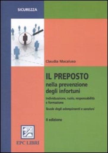 Il preposto nella prevenzione degli infortuni. Individuazione, ruolo, responsabilità e formazione - Claudia Macaluso  