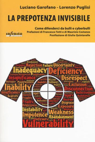 La prepotenza invisibile. Come difenderci da bulli e cyberbulli - Luciano Garofano   Rochesterscifianimecon.com