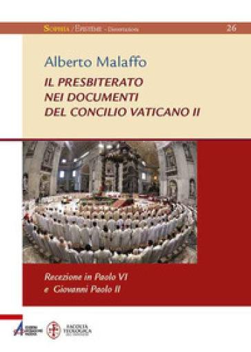 Il presbiterato nei documenti del concilio Vaticano II. Recezione in Paolo VI e Giovanni Paolo II - Alberto Malaffo |