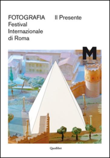 Il presente. Fotografia. Festival internazionale di Roma. Ediz. multilingue - M. Delogu  