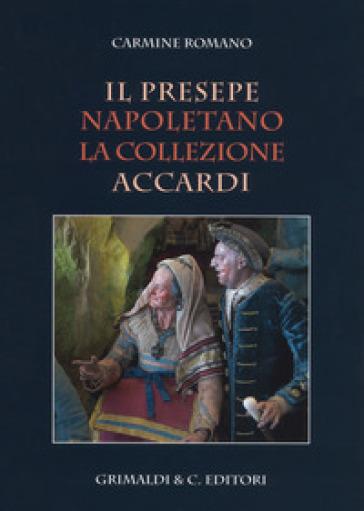 Il presepe napoletano. La collezione Accardi. Ediz. illustrata - Carmine Romano |