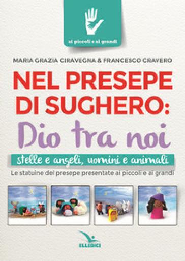 Nel presepe di sughero: Dio tra noi - M. Grazia Ciravegna |