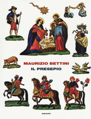 Il presepio. Antropologia e storia della cultura - Maurizio Bettini |