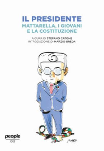 Il presidente. Mattarella, i giovani e la Costituzione - S. Catone | Thecosgala.com