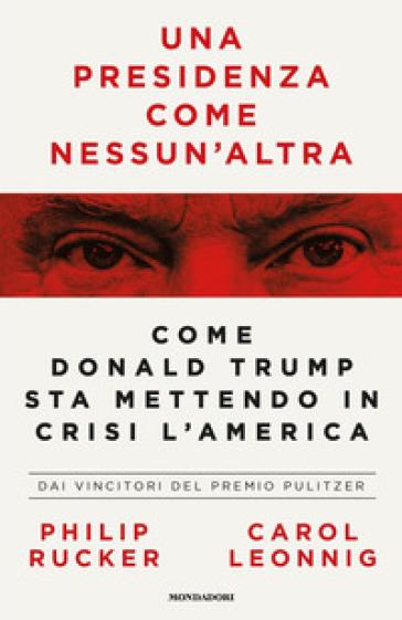 Una presidenza come nessun'altra. Come Donald Trump sta mettendo in crisi l'America - Carol Leonnig | Thecosgala.com
