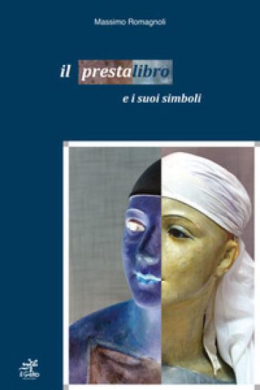 Il presta libro e i suoi simboli. Ediz. illustrata - Massimo Romagnoli |