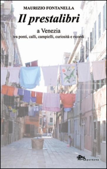 Il prestalibri a Venezia tra ponti, calli, campielli, curiosità e ricordi - Maurizio Fontanella |