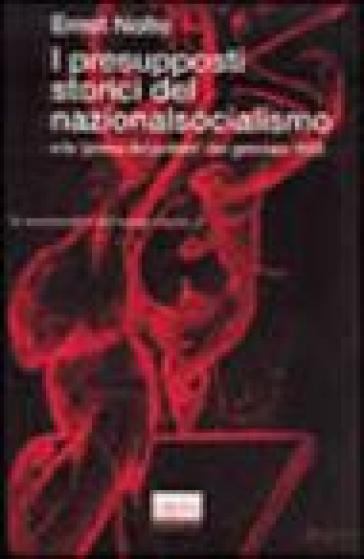 I presupposti storici del nazionalsocialismo e la «Presa del potere» del gennaio 1933 - Ernst Nolte |