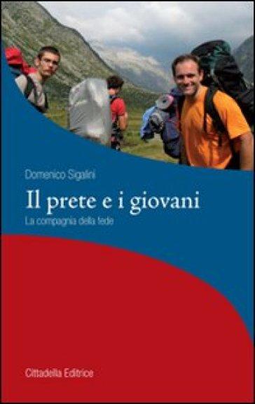 Il prete e i giovani. La compagnia della fede - Domenico Sigalini |