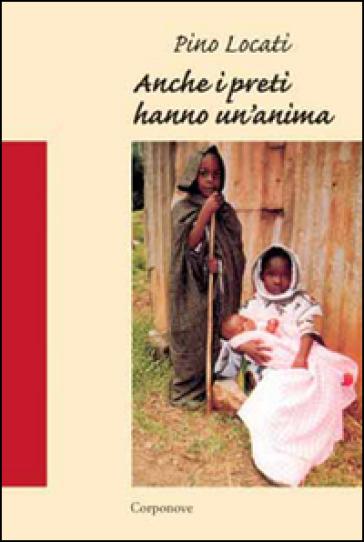 Anche i preti hanno un'anima. Racconto di un'esperienza missionaria a Kisangani in Congo (1983-1990) - Pino Locati  