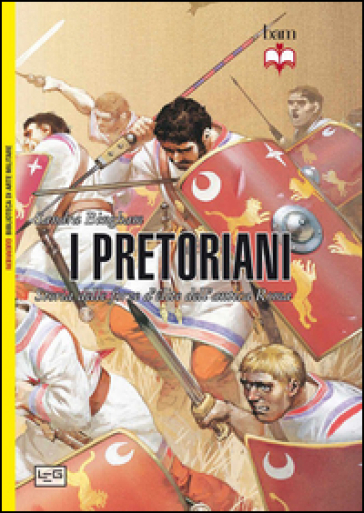 I pretoriani. Storia delle forze d'élite dell'antica Roma - Sandra Bingham | Jonathanterrington.com