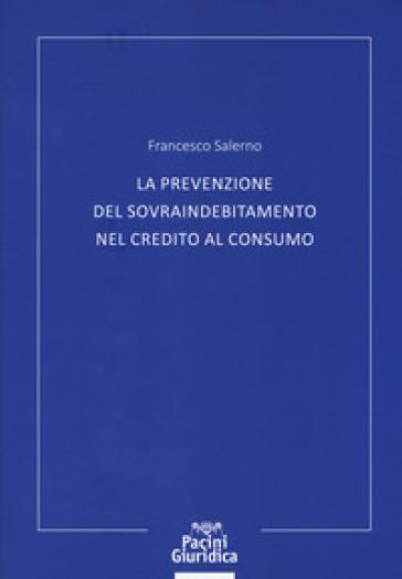 La prevenzione del sovraindebitamento nel credito al consumo - Francesco Salerno  