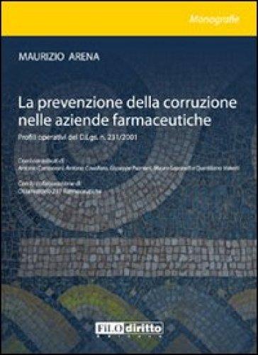 La prevenzione della corruzione nelle aziende farmaceutiche. Profili operativi del D.Lgs. n. 231/2001 - Maurizio Arena |