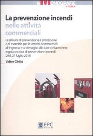 La prevenzione incendi nelle attività commerciali - Valter Cirillo |