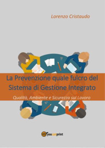 La prevenzione quale fulcro del sistema di gestione integrato - Lorenzo Cristaudo |