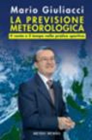 La previsione meteorologica. Il vento e il tempo nella pratica sportiva - Mario Giuliacci | Jonathanterrington.com