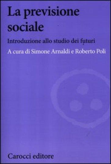 La previsione sociale. Introduzione allo studio dei futuri - Simone Arnaldi pdf epub