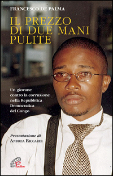 Il prezzo di due mani pulite. Un giovane contro la corruzione nella Repubblica Democratica del Congo - Francesco Di Palma | Rochesterscifianimecon.com