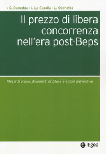 Il prezzo di libera concorrenza nell'era post-Beps. Mezzi di prova, strumenti di difesa e azioni preventive - Guido Doneddu pdf epub