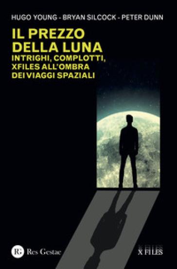 Il prezzo della luna. Intrighi, complotti, xfiles all'ombra dei viaggi spaziali - Hugo Young |