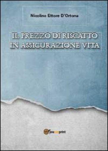 Il prezzo di riscatto in assicurazione vita - Nicolino Ettore D'Ortona | Thecosgala.com